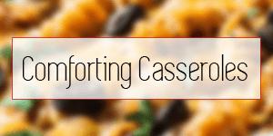 Comforting Casseroles